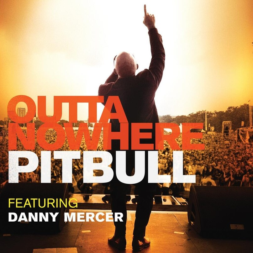 Outta Nowhere (Feat. Danny Mercer) Pitbull