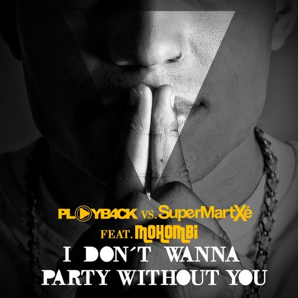 I Don't Wanna Party Without You Playb4ck vs. SuperMartxe feat. Mohombi