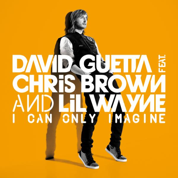 I Can Only Imagine David Guetta ft. Chris Brown ft. Lil Wayne