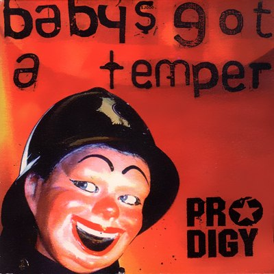 Baby's Got A Temper The Prodigy